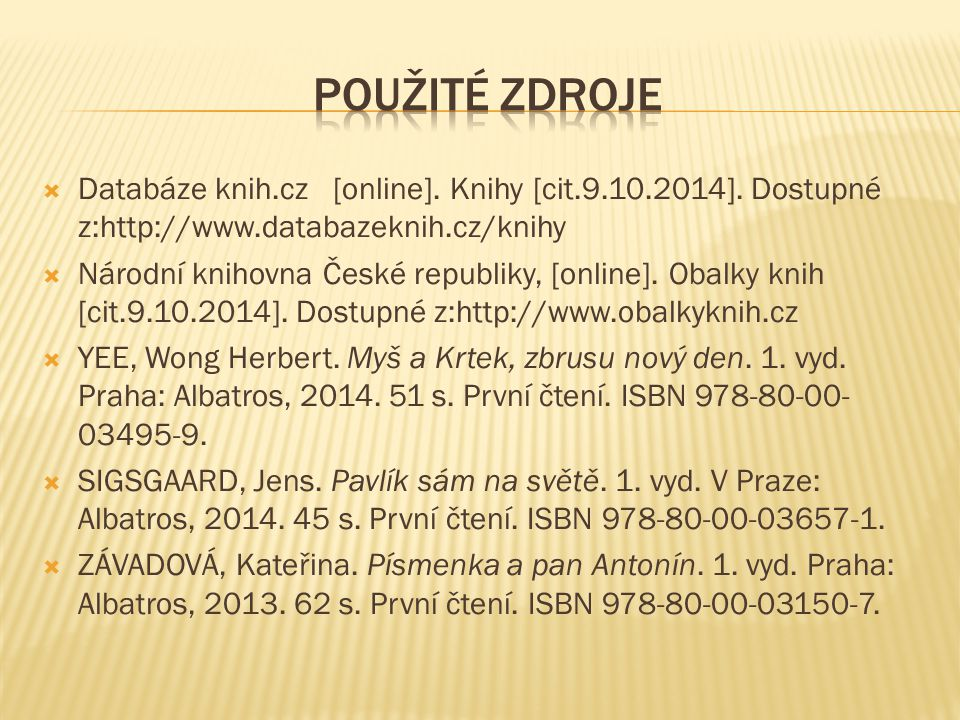 Použité zdroje Databáze knih.cz [online]. Knihy [cit.9.10.2014]. Dostupné z:http://www.databazeknih.cz/knihy.